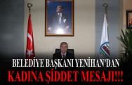 Erbaa Belediye Başkanı Ahmet Yenihan'ın Kadına Karşı Şiddet Mesajı