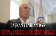Başkan Ahmet Yenihan'dan Dünya Engelliler Günü Mesajı
