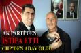 AK Parti'den İstifa Edip CHP'den Aday Oldu