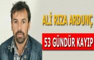 Ali Rıza Ardunç 53 Gündür Kayıp